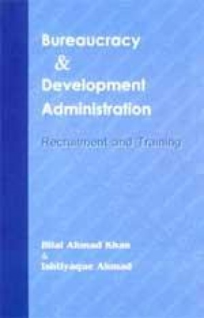 Bureaucracy & Development Administration: Recruitment and Training