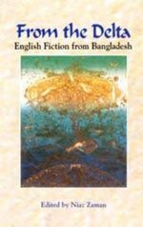 From the Delta: English Fiction from Bangladesh