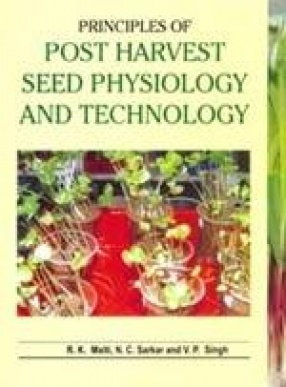 Principles of Postharvest Seed Physiology and Technology