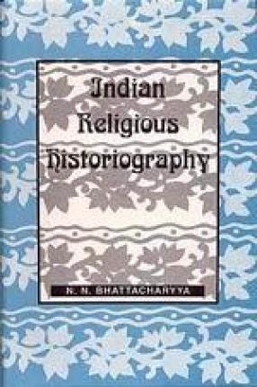 Indian Religious Historiography (Volume I)