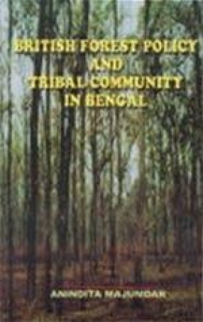 British Forest Policy and Tribal Community in Bengal, 1880-1947