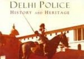 Delhi Police: History and Heritage