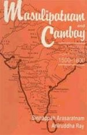 Masulipatnam and Cambay: History of Two Port Towns 1500-1800