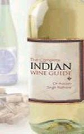The Complete Indian Wine Guide: An Illustrated Companion to all Domestic Indian Wines