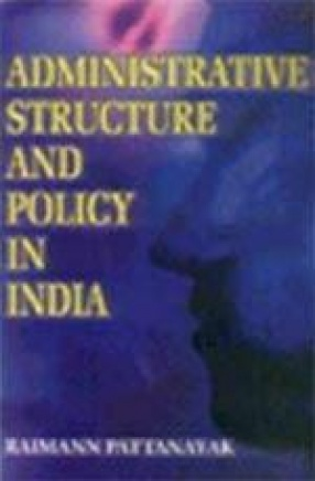 Administrative Structure and Policy in India