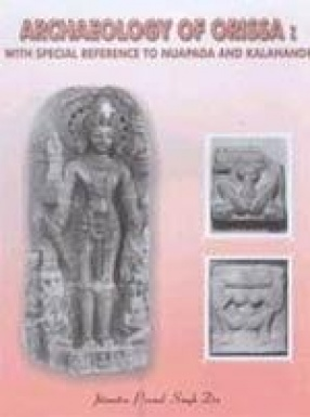 Archaeology of Orissa: With Special Reference to Nuapada and Kalahandi