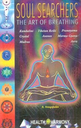 Soul Searchers: The Art of Breathing: Kundalini, Tibetan Reiki, Aura, Pranayama, Crystal, Marma Gyana, Mudras and Asanas