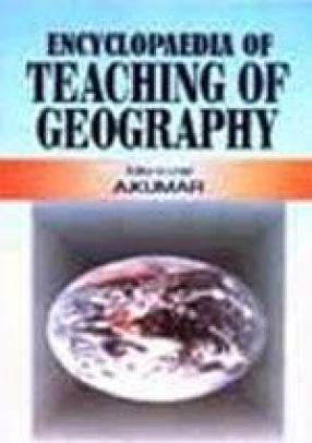 Encyclopaedia of Teaching of Geography (In 4 Volumes)