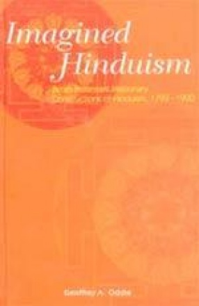 Imagined Hinduism: British Protestant Missionary Constructions of Hinduism 1793-1900