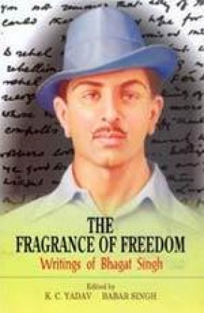 The Fragrance of Freedom: Writings of Bhagat Singh