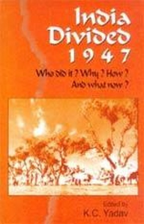 India Divided 1947: Who Did It? Why? How? And, What Now?