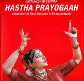 Hastha Prayogaah: Vocabulary of Hand Gestures in Bharatanatyam (With Audio CD and Instructional DVD)