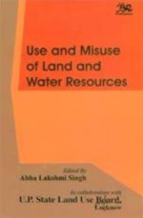 Use and Misuse of Land and Water Resources
