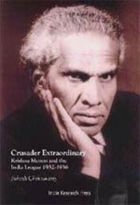 Crusader Extraordinary: Krishna Menon and the India League 1932-1936