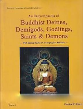 An Encyclopaedia of Buddhist Deities, Demigods, Godlings, Saints & Demons (In 2 Volumes)