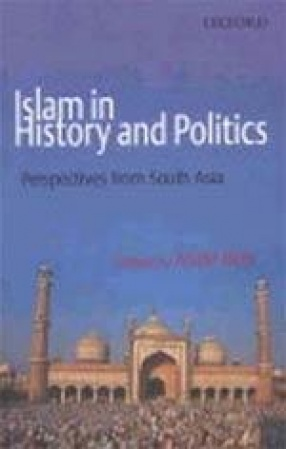 Islam in History and Politics: Perspectives from South Asia