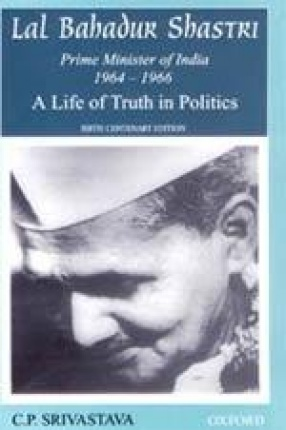 Lal Bahadur Shastri, Prime Minister of India, 1964-1966: A Life of Truth in Politics