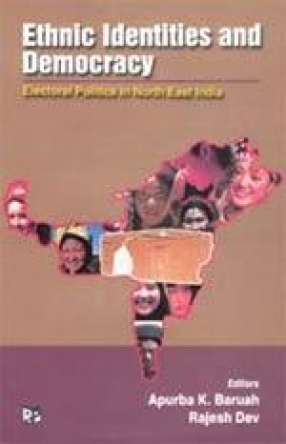 Ethnic Identities and Democracy: Electoral Politics in North East India