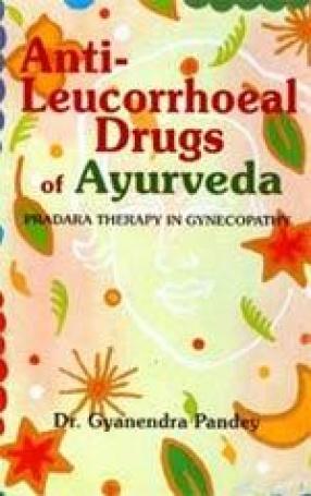 Anti-Leucorrhoeal Drugs of Ayurveda: Pradara Therapy in Gynecopathy