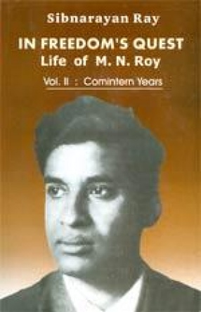 In Freedom's Quest: A Study of the Life and Works of M.N. Roy (Volume II)