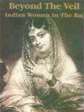 Beyond the Veil: Indian Women in the Raj