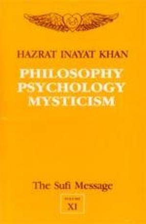 Philosophy Psychology Mysticism: The Sufi Message (Volume XI)