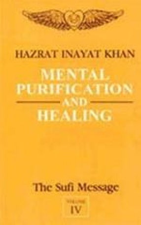 Mental Purification and Healing: The Sufi Message (Volume IV)