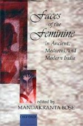 Faces of the Feminine in Ancient, Medieval and Modern India