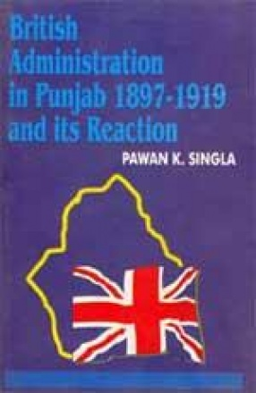 British Administration in Punjab 1897-1919 and its Reaction