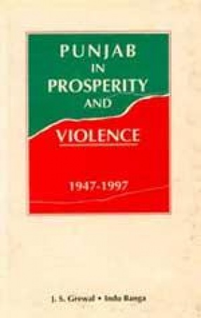 Punjab in Prosperity and Violence: Administration, Politics and Social Change (1947-1997)