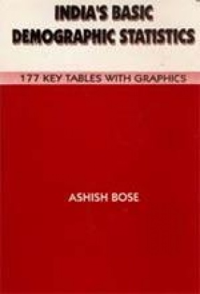 India's Basic Demographic Statistics: 177 Key Tables with Graphics