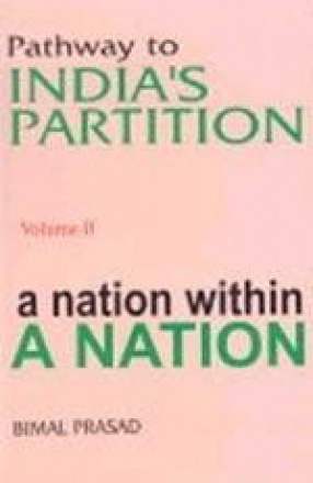 Pathway to India's Partition: A Nation within a Nation 1877-1937 (Volume II)