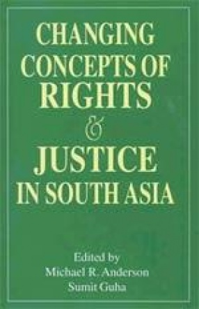 Changing Concepts of Rights and Justice in South Asia