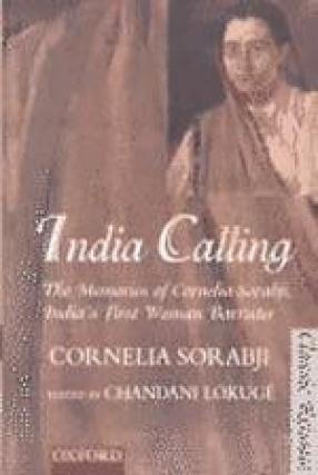 India Calling: The Memories of Cornelia Sorabji, India's First Woman Barrister