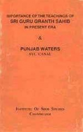 Importance of the Teachings of Sri Guru Granth Sahib in the Present Era and Punjab Waters, SYL Canal
