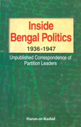 Inside Bengal Politics 1936-1947: Unpublished Correspondence of Partition Leaders