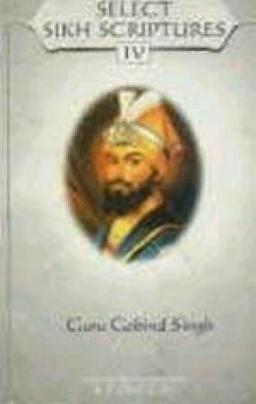 Select Sikh Scriptures: Guru Gobind Singh (Volume IV)