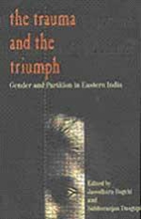 The Trauma and the Triumph: Gender and Partition in Eastern India