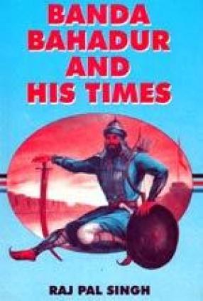 Banda Bahadur and His Times