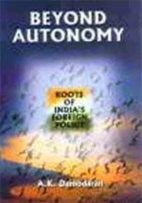 Beyond Autonomy: Roots of India's Foreign Policy