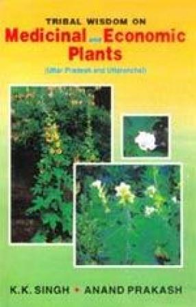 Tribal Wisdom on Medicinal and Economic Plants (Uttar Pradesh and Uttaranchal)