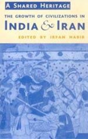 A Shared Heritage: The Growth of Civilizations in India and Iran
