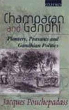 Champaran and Gandhi: Planters, Peasants and Gandhian Politics