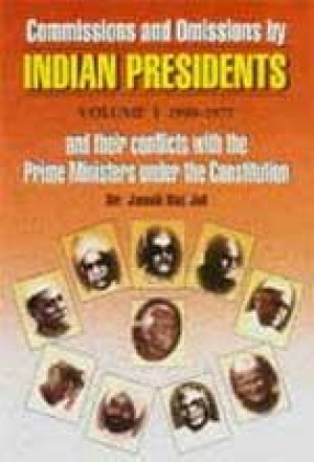 Commissions and Omissions by Indian Presidents and their Conflicts with the Prime Ministers Under the Constitution (In 2 Volumes)