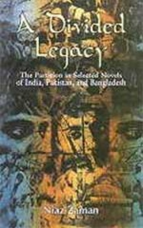 A Divided Legacy: The Partition in Selected Novels of India, Pakistan and Bangladesh