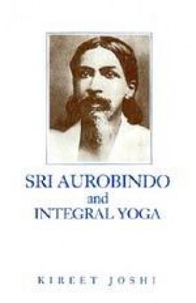 Sri Aurobindo and Integral Yoga