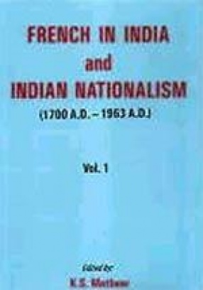 French in India and Indian Nationalism (1700 A.D. - 1963 A.D.): (In 2 Vols.)