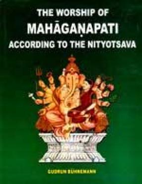 The Worship of Mahaganapati: According to The Nityotsava