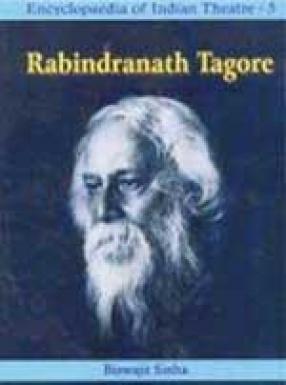 Rabindranath Tagore: Encyclopaedia of Idian Theatre (Volume 5, in 2 Parts)