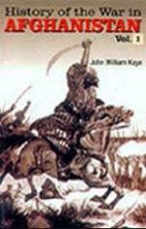 History of the War in Afghanistan (In 2 Volumes)